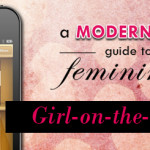 A Modern Girl-on-the-Go Guide to Femininity