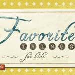 Favorite Things for Kids (GIVEAWAY!)