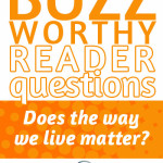 Buzzworthy: Does the way we live matter?