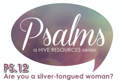 Ps 12 - Are you a silver tongued woman