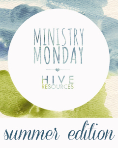 Ministry Monday Summer Edition! {Hive Resources}