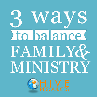 3 ways to balance family and ministry {Hive Resources}