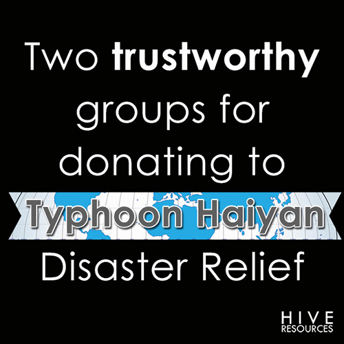 Two trustworthy groups for donating to Typhoon Haiyan Disaster Relief {Hive Resources}