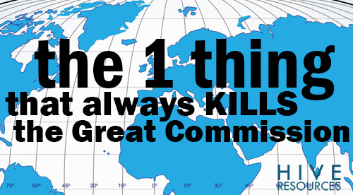 The one thing that always kills the Great Commission {Hive Resources}
