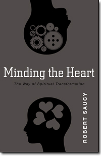 Minding the Heart by Robert Saucy {How Spiritual Transformation really works}