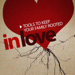 New series: Tools to keep your family rooted in love