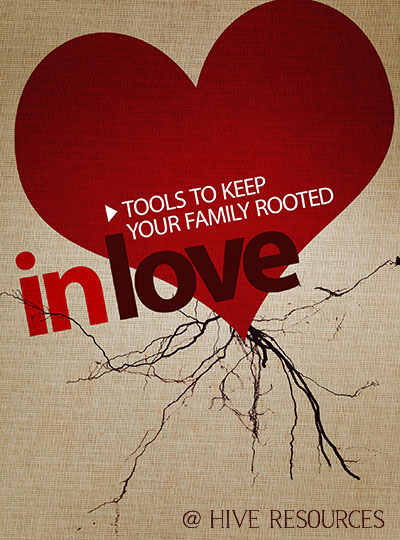 Tools to keep your family rooted in love {A new series at Hive Resources}