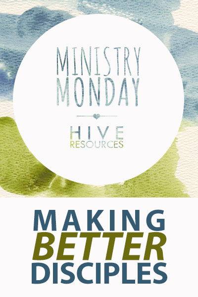 Ministry Monday Making Better Disciples {Hive Resources}