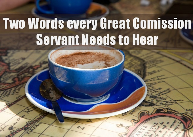 Two words every Great Commission Servant needs to hear {Melissa Deming for Missional Women}