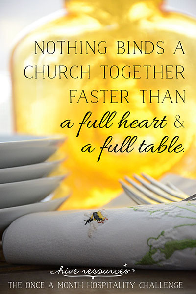 Nothing binds a church together faster than a full heart and a full table {Hive Resources}
