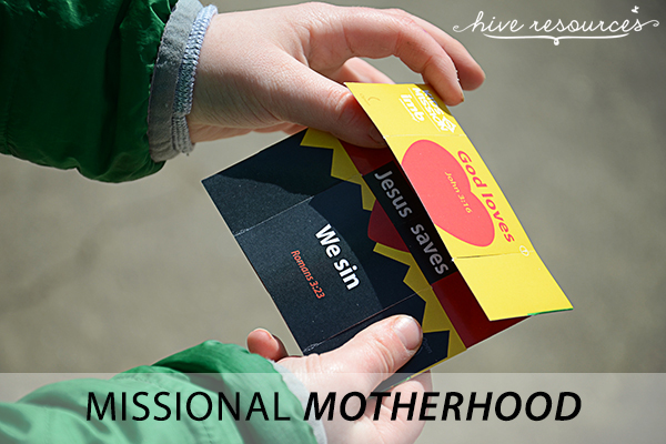 Missional Motherhood - being on mission as a mom {Hive Resources}