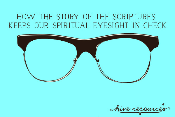How the story of the Scriptures keeps our spiritual eyesight in check