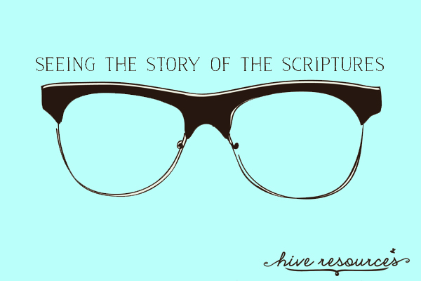 Seeing the Story of the Scriptures {a Hive Resources Series}
