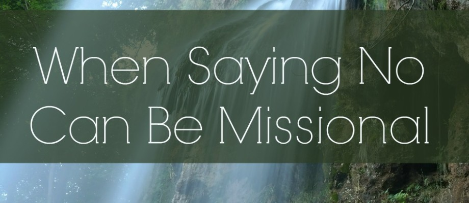 3 ways to live on mission and still say 'no'
