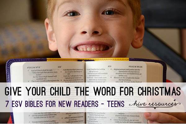 Give your child the World this Christmas - here are 7 ESV Bibles for beginning readers through teens {Hive Resources}