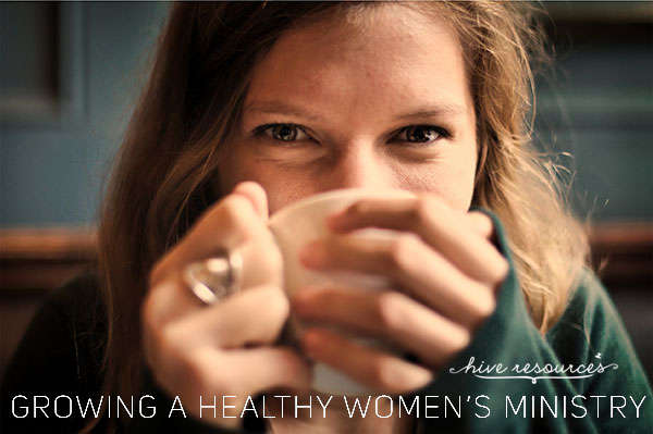 Growing a healthy womens ministry {a discipleship series at Hive Resources}