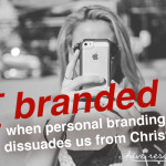 Branded: when personal branding dissuades us from Christ