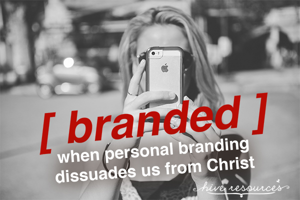 when personal branding can dissuade us from Christ {Hive Resources}