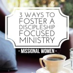 3 Ways To Foster A Discipleship Focused Ministry