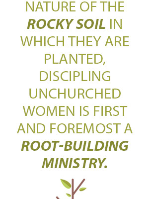 Discipling unchurched women 101: building healthy roots
